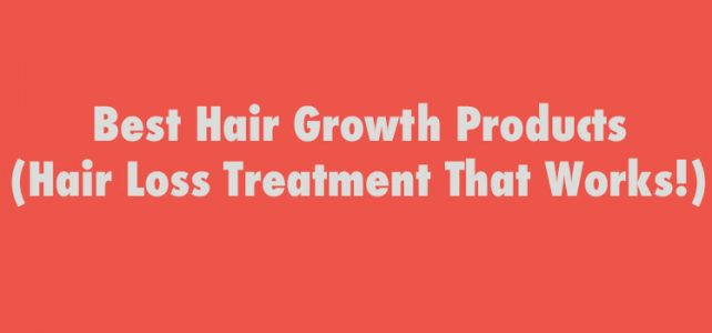 Best Hair Growth Products (Hair Loss Treatment That Works!)